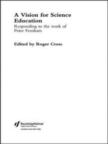 A Vision for Science Education: Responding to Peter Fensham's Work