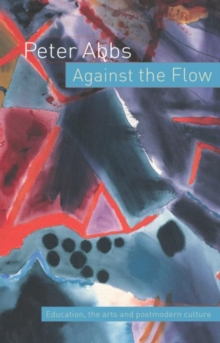 Image for Against the flow  : education, the arts and postmodern culture