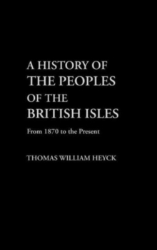 A History of the Peoples of the British Isles: From 1870 to Present Vol 3