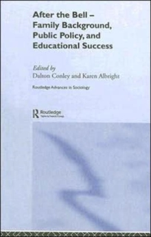 After the Bell: Family Background, Public Policy and Educational Success (Routledge Advances in Sociology)