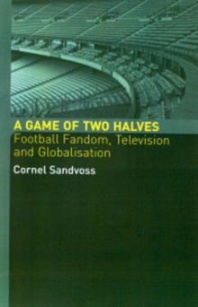 A Game of Two Halves: Football Fandom, Television and Globalisation (Comedia)