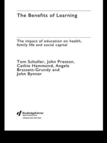 Image for The benefits of learning  : the impact of education on health, family life and social capital