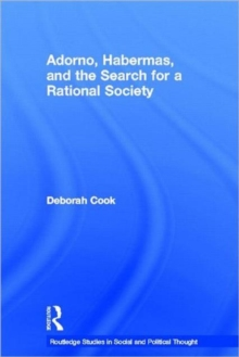 Adorno, Habermas and the Search for a Rational Society (Routledge Studies in Social and Political Thought)