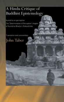 A Hindu Critique of Buddhist Epistemology: Kumarila on Perception: The 'Determination of Perception' Chapter of Kumarila Bhatta's <I>Slokavarttika ... Commentary (Routledge Hindu Studies Series)