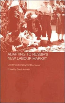 Adapting to Russia's New Labour Market: Gender and Employment Behaviour (Routledge Contemporary Russia and Eastern Europe Series)