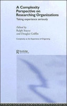 A Complexity Perspective on Researching Organisations: Taking Experience Seriously (Complexity as the Experience of Organizing)