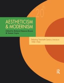 Aestheticism and Modernism: Debating Twentieth-Century Literature 1900–1960 (Twentieth-Century Literature: Texts and Debates)