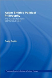 Adam Smith's Political Philosophy: The Invisible Hand and Spontaneous Order (Routledge Studies in Social and Political Thought)