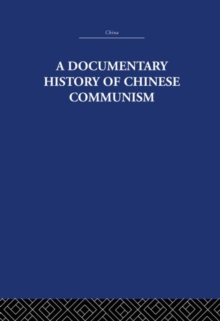 A Documentary History of Chinese Communism (China: History, Philosophy, Economics) (Volume 17)