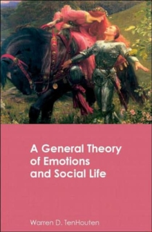 A General Theory of Emotions and Social Life (Routledge Advances in Sociology)