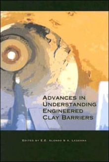 Advances in Understanding Engineered Clay Barriers: Proceedings of the International Symposium on Large Scale Field Tests in Granite, Sitges, Barcelona, Spain, 12-14 November 2003
