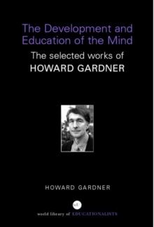 Image for The development and education of the mind  : the selected works of Howard Gardner