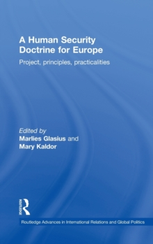 A Human Security Doctrine for Europe: Project, Principles, Practicalities (Routledge Advances in International Relations and Global Politics)
