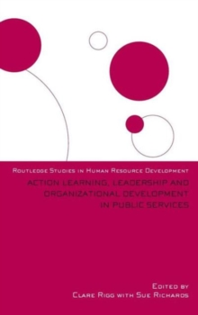 Action Learning, Leadership and Organizational Development in Public Services (Routledge Studies in Human Resource Development)