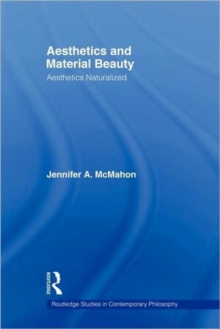 Aesthetics and Material Beauty: Aesthetics Naturalized (Routledge Studies in Contemporary Philosophy)