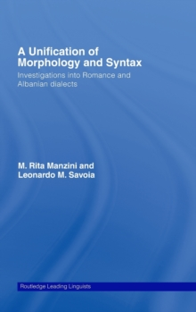 A Unification of Morphology and Syntax: Investigations into Romance and Albanian Dialects (Routledge Leading Linguists)
