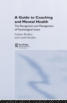 A Guide to Coaching and Mental Health: The Recognition and Management of Psychological Issues (Essential Coaching Skills and Knowledge)