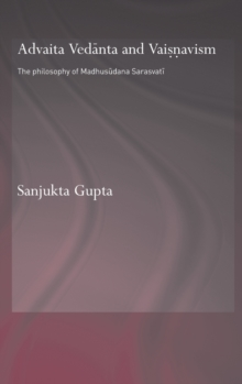 Advaita Vedanta and Vaisnavism: The Philosophy of Madhusudana Sarasvati (Routledge Hindu Studies Series)