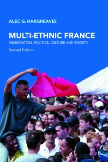 Image for Multi-ethnic France  : immigration, politics, culture, and society