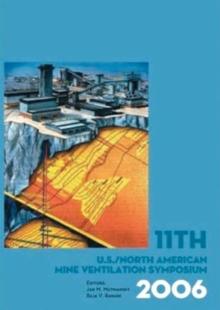 11th US/North American Mine Ventilation Symposium 2006: Proceedings of the 11th US/North American Mine Ventilation Symposium, 5-7 June 2006, Pennsylvania, USA