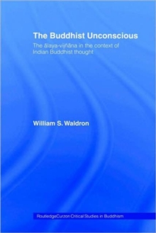Image for The Buddhist unconscious  : the åalaya-vijänåana in the context of Indian Buddhist thought