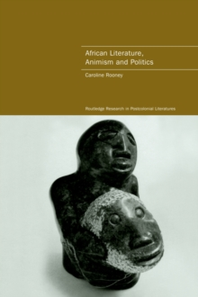 African Literature, Animism and Politics (Routledge Research in Postcolonial Literatures)
