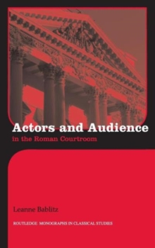 Actors and Audience in the Roman Courtroom (Routledge Monographs in Classical Studies)
