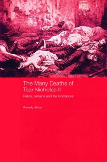 Image for The many deaths of tsar Nicholas II  : relics, remains and the Romanovs