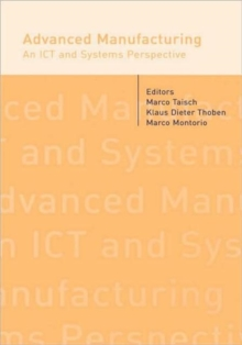 Advanced Manufacturing. An ICT and Systems Perspective (Balkema: Proceedings and Monographs in Engineering, Water and Earth Sciences)