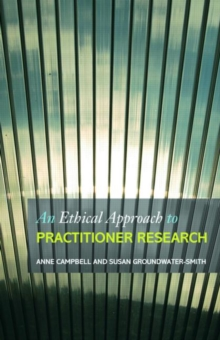 Image for An ethical approach to practitioner research  : dealing with issues and dilemmas in action research