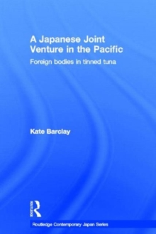A Japanese Joint Venture in the Pacific: Foreign bodies in tinned tuna (Routledge Contemporary Japan Series)