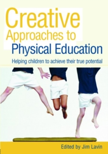 Image for Creative approaches to physical education  : helping children to achieve their true potential