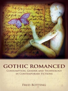 Image for Gothic romanced  : consumption, gender and technology in contemporary fictions