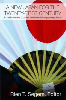 A New Japan for the Twenty-First Century: An Inside Overview of Current Fundamental Changes and Problems (Routledge Contemporary Japan Series)