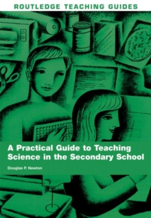 A Practical Guide to Teaching Science in the Secondary School (Routledge Teaching Guides)