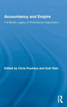 Accountancy and Empire: The British Legacy of Professional Organization (Routledge New Works in Accounting History)