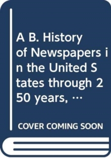 A B. History of Newspapers in the United States through 250 years, 1690 to 1940