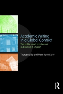 Academic Writing in a Global Context: The Politics and Practices of Publishing in English (Literacies)