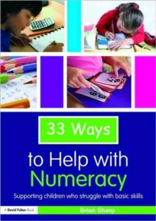 33 Ways to Help with Numeracy: Supporting Children who Struggle with Basic Skills (Thirty Three Ways to Help with....)
