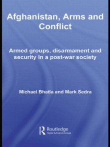 Afghanistan, Arms and Conflict: Armed Groups, Disarmament and Security in a Post-War Society (Contemporary Security Studies)