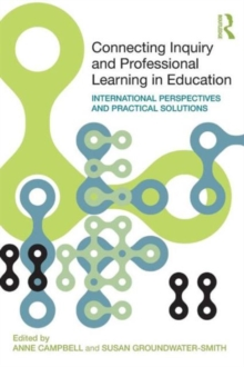 Image for Connecting inquiry and professional learning in education  : international perspectives and practical solutions