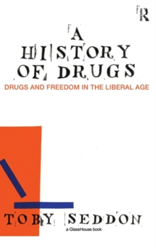 A History of Drugs: Drugs and Freedom in the Liberal Age (Glasshouse Books)