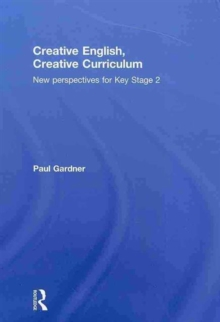 Image for Creative English, creative curriculum  : new perspectives for Key Stage 2