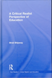 A Critical Realist Perspective of Education (New Studies in Critical Realism and Education (Routledge Critical Realism))