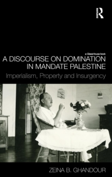 A Discourse on Domination in Mandate Palestine: Imperialism, Property and Insurgency