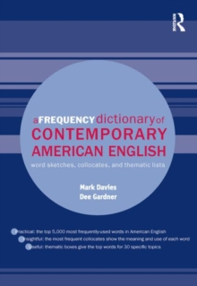 A Frequency Dictionary of Contemporary American English: Word Sketches, Collocates and Thematic Lists (Routledge Frequency Dictionaries)