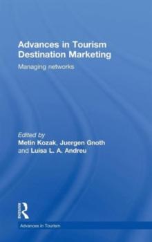 Advances in Tourism Destination Marketing: Managing Networks (Routledge Advances in Tourism)