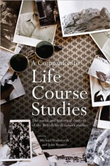 A Companion to Life Course Studies: The Social and Historical Context of the British Birth Cohort Studies (Routledge Advances in Sociology)
