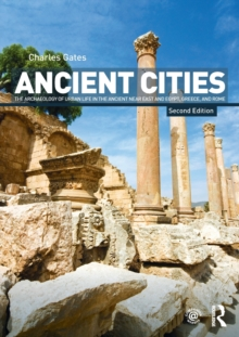 Image for Ancient cities  : the archaeology of urban life in the ancient Near East and Egypt, Greece and Rome