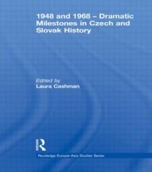 1948 and 1968 – Dramatic Milestones in Czech and Slovak History (Routledge Europe-Asia Studies)